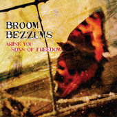 Broom Bezzums - Arise you sons of freedom...