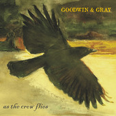 Goodwin & Gray - As the Crow Flies