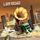 L.Bow Grease - Let